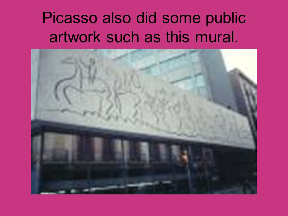 Picasso also did some public artwork such as this mural.