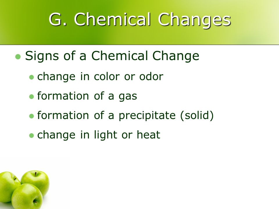 G. Chemical Changes Signs of a Chemical Change change in color or odor