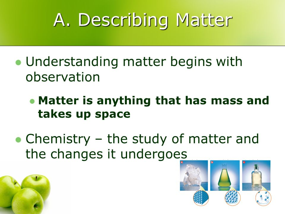 A. Describing Matter Understanding matter begins with observation