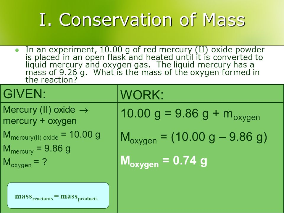 I. Conservation of Mass GIVEN: WORK: 10.00 g = 9.86 g + moxygen