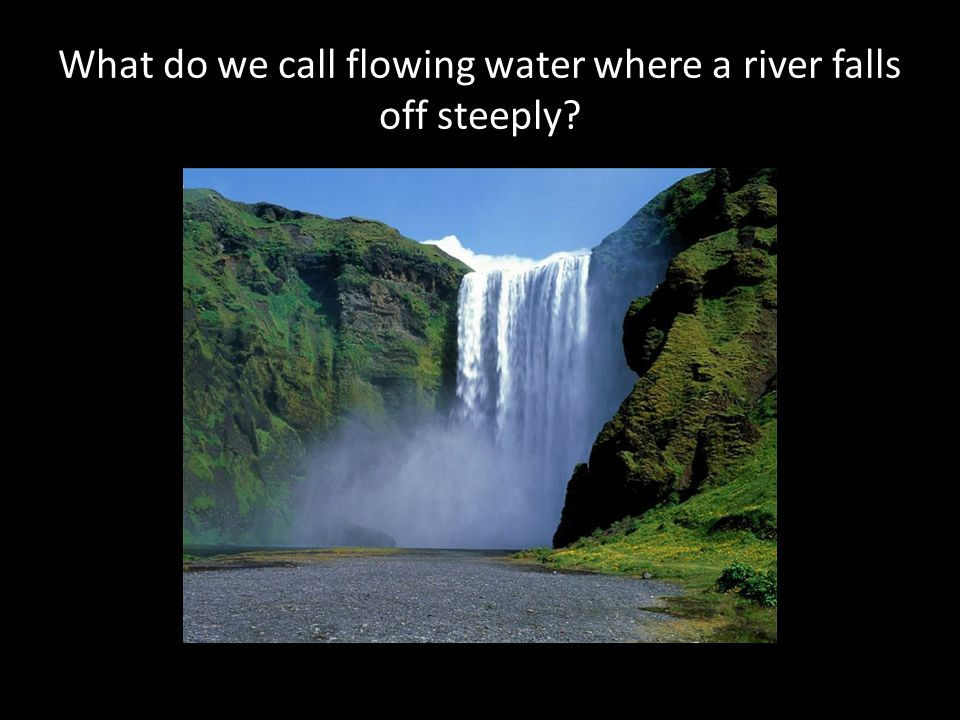 What do we call flowing water where a river falls off steeply