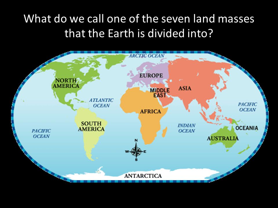 What do we call one of the seven land masses that the Earth is divided into
