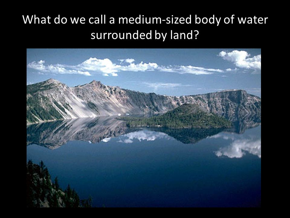 What do we call a medium-sized body of water surrounded by land