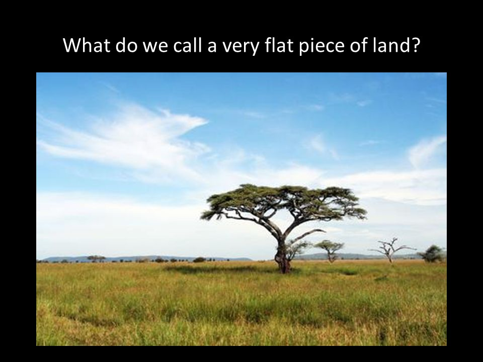 What do we call a very flat piece of land