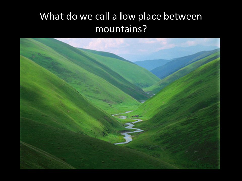 What do we call a low place between mountains