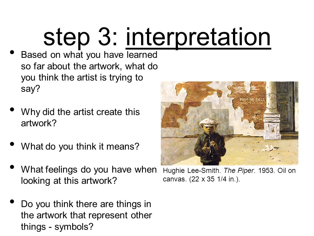 step 3: interpretation Based on what you have learned so far about the artwork, what do you think the artist is trying to say
