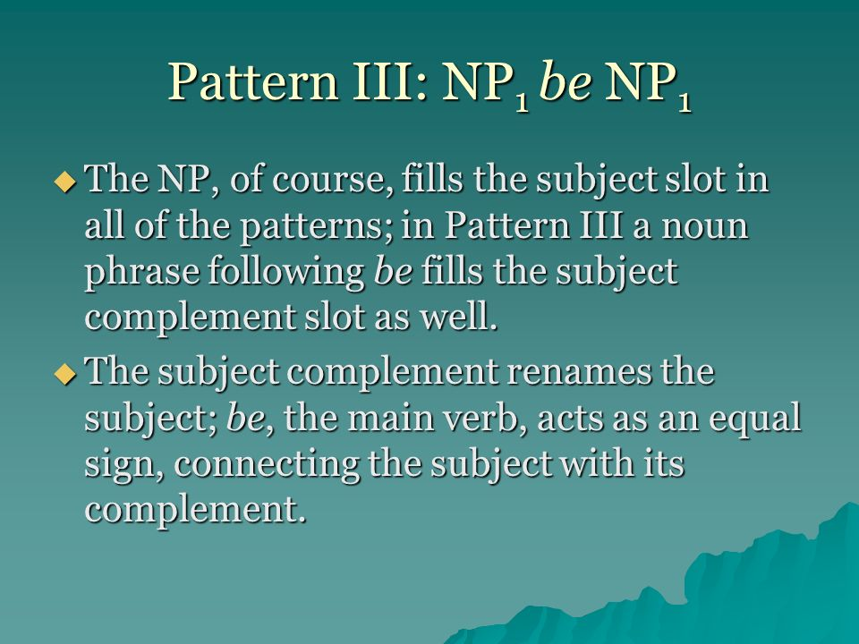 Pattern III: NP1 be NP1
