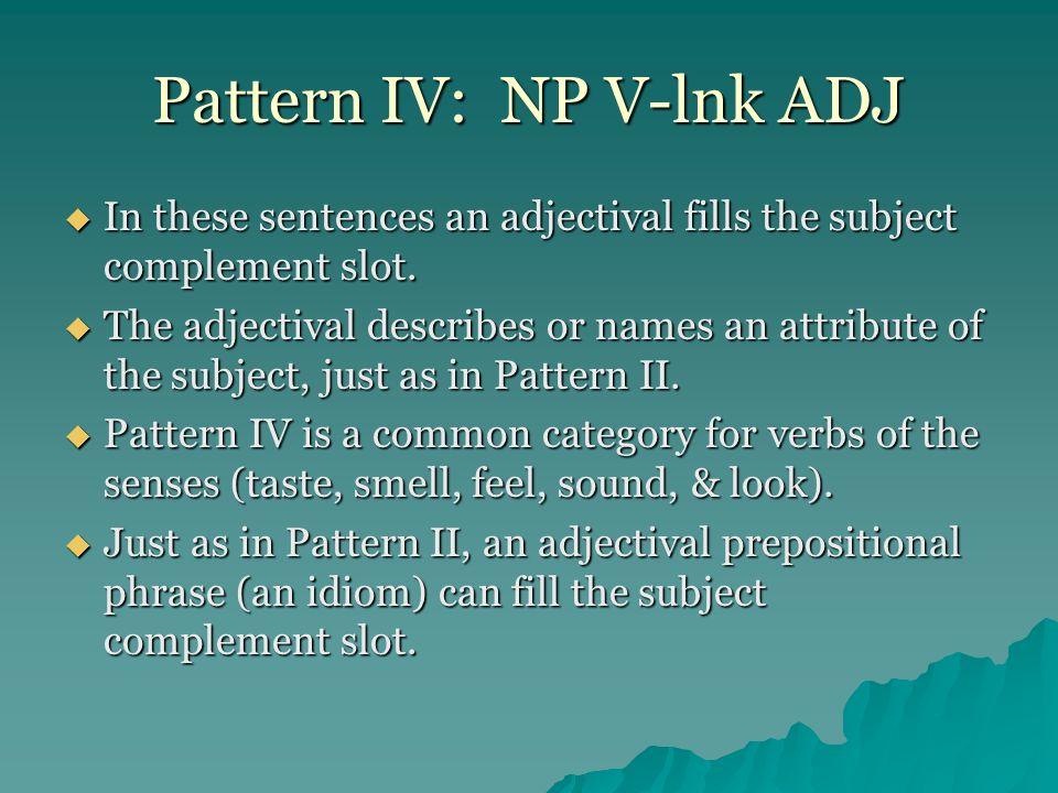 Pattern IV: NP V-lnk ADJ