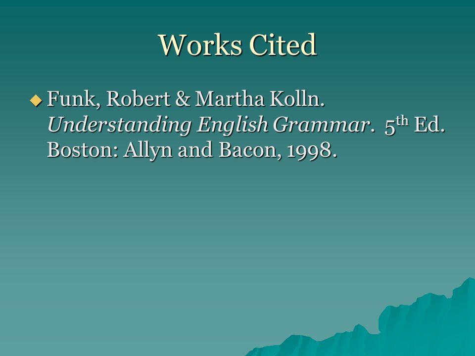 Works Cited Funk, Robert & Martha Kolln. Understanding English Grammar.