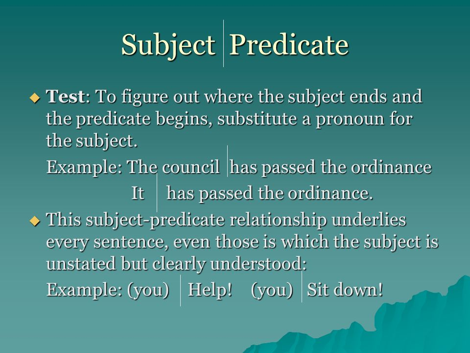 Subject Predicate Test: To figure out where the subject ends and the predicate begins, substitute a pronoun for the subject.