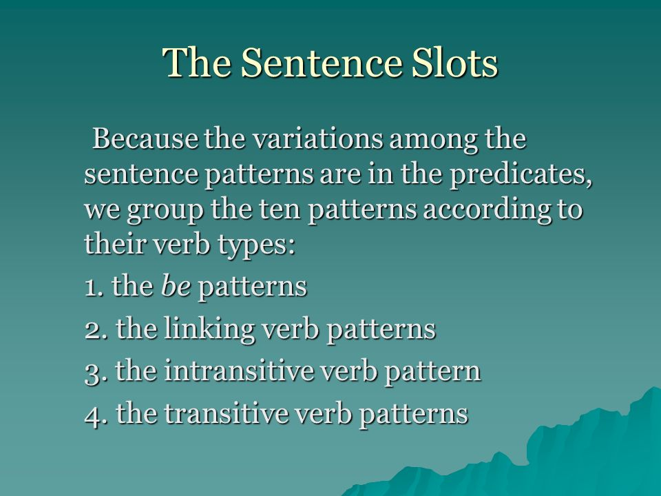 The Sentence Slots Because the variations among the sentence patterns are in the predicates, we group the ten patterns according to their verb types: