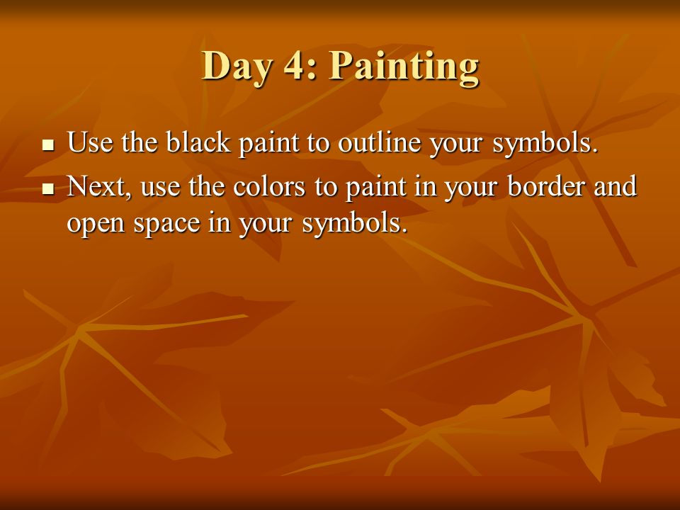 Day 4: Painting Use the black paint to outline your symbols.