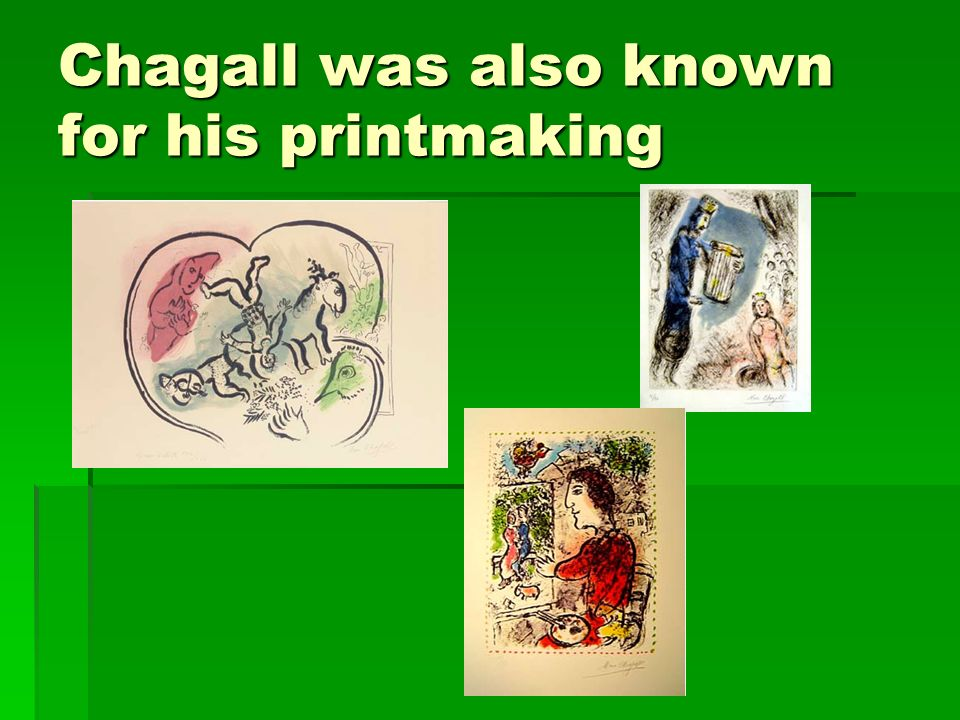 Chagall was also known for his printmaking