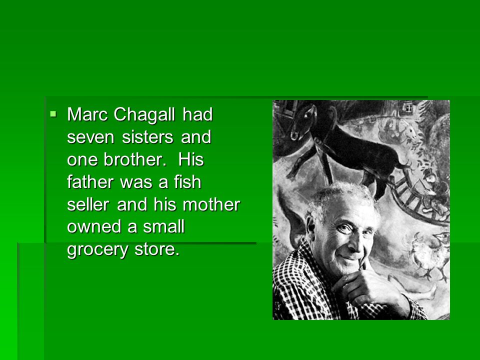 Marc Chagall had seven sisters and one brother