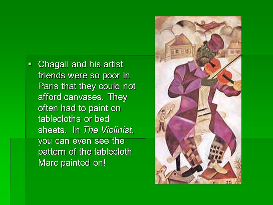 Chagall and his artist friends were so poor in Paris that they could not afford canvases.
