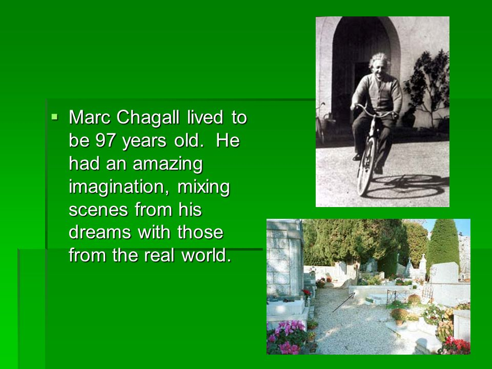 Marc Chagall lived to be 97 years old