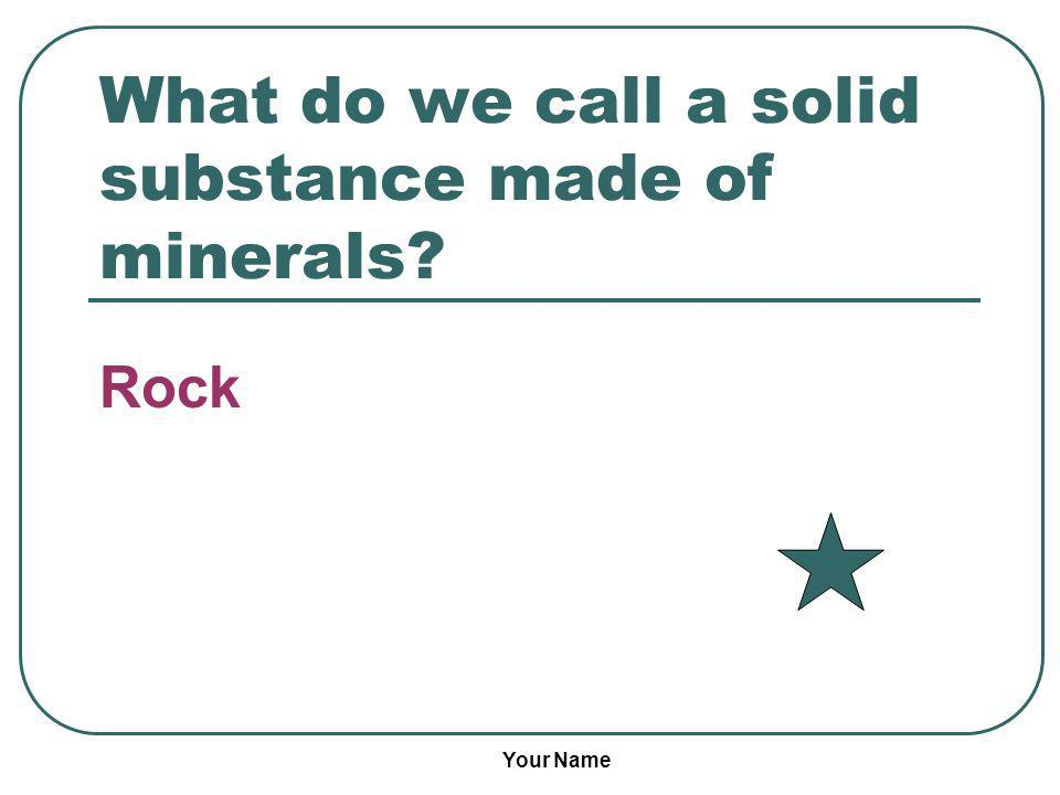 What do we call a solid substance made of minerals