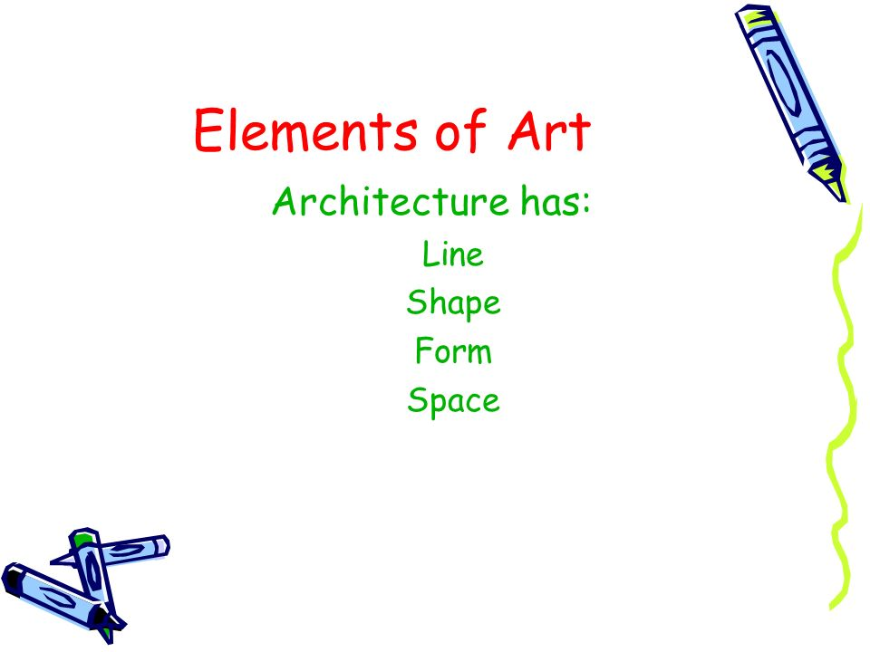 Elements of Art Architecture has: Line Shape Form Space