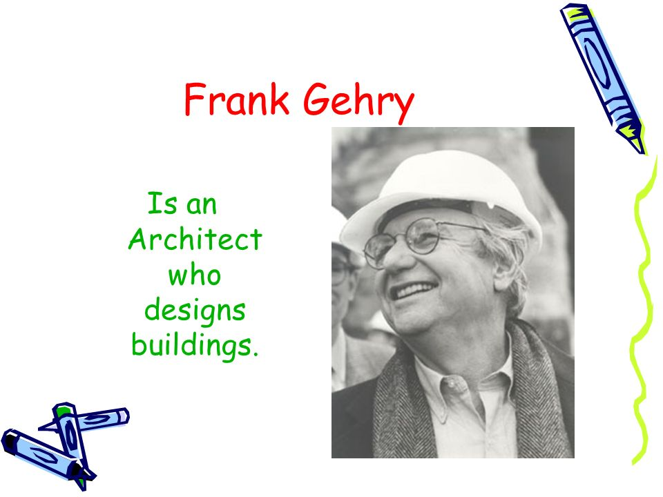 Is an Architect who designs buildings.