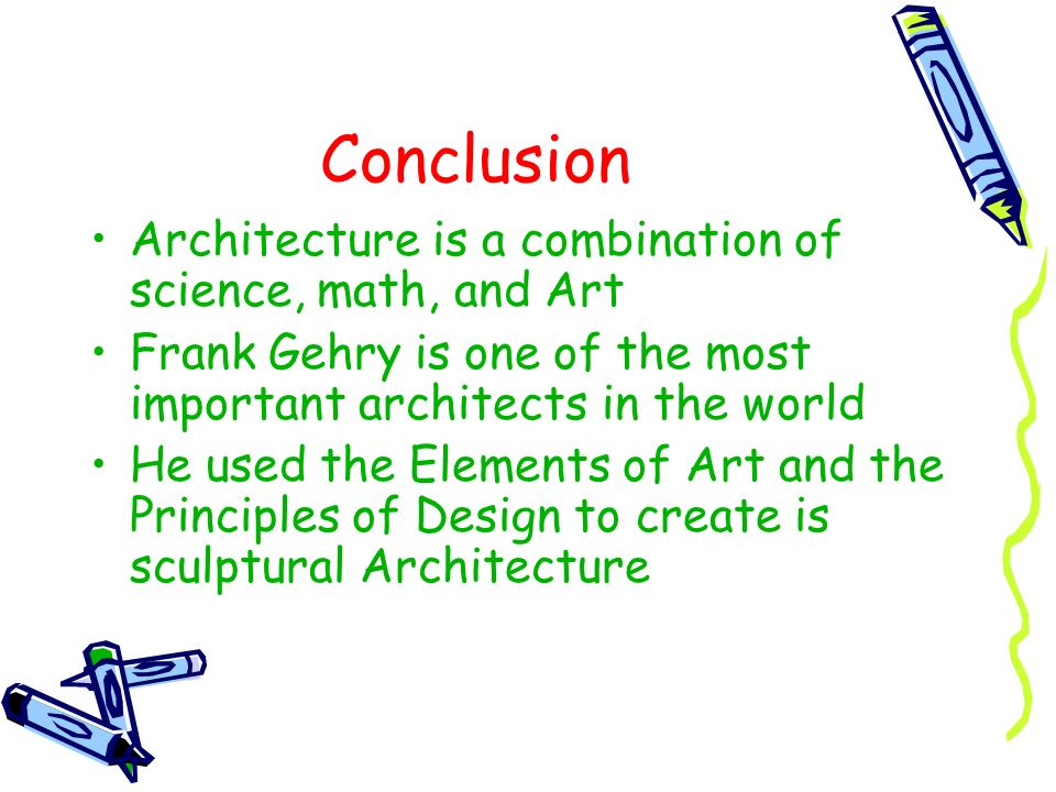 Conclusion Architecture is a combination of science, math, and Art