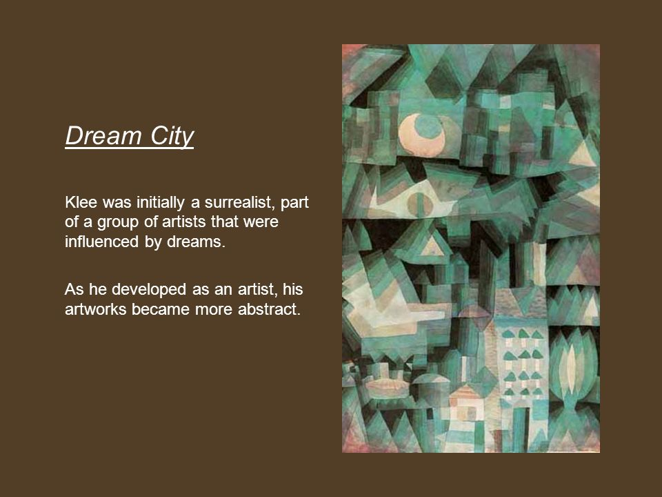 Dream City Klee was initially a surrealist, part of a group of artists that were influenced by dreams.