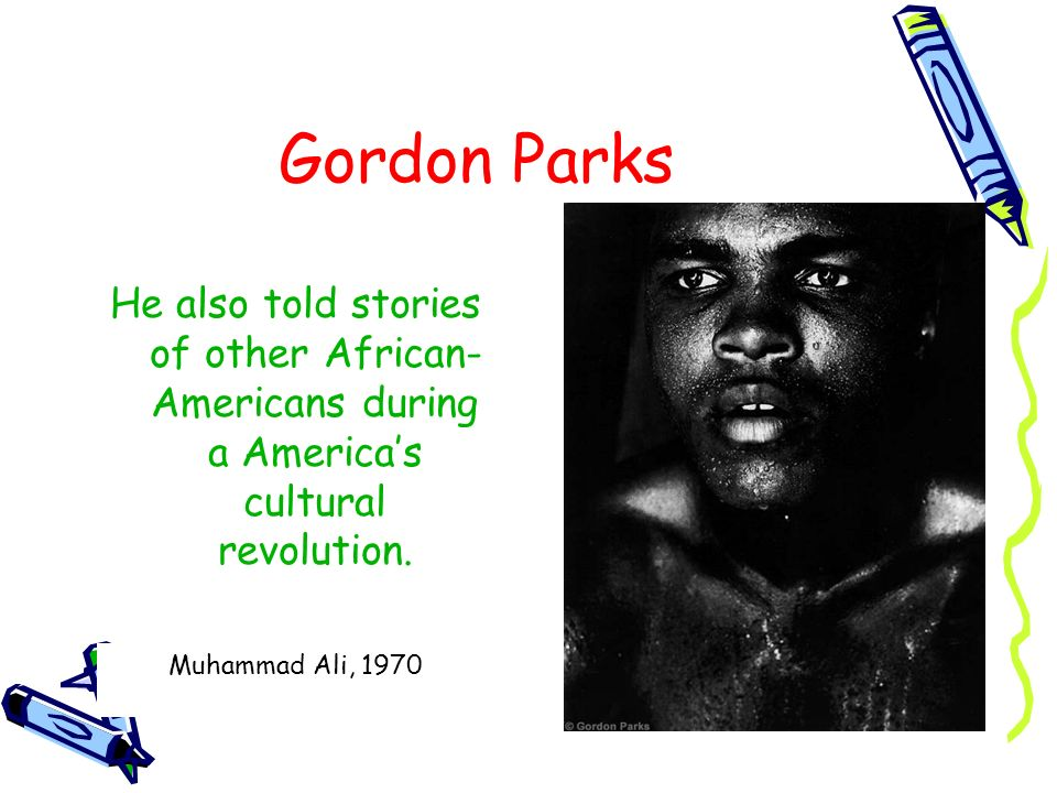 Gordon ParksHe also told stories of other African-Americans during a America's cultural revolution.
