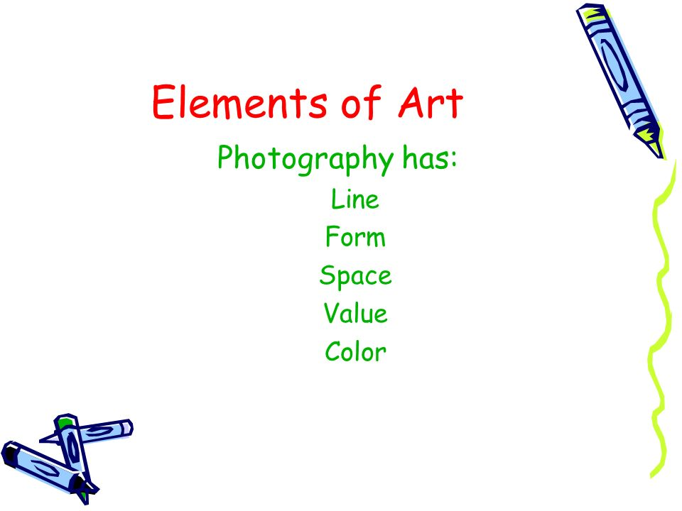 Elements of Art Photography has: Line Form Space Value Color