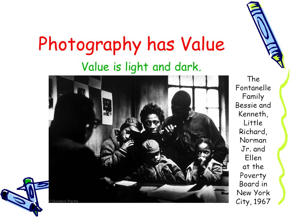 Photography has Value Value is light and dark.