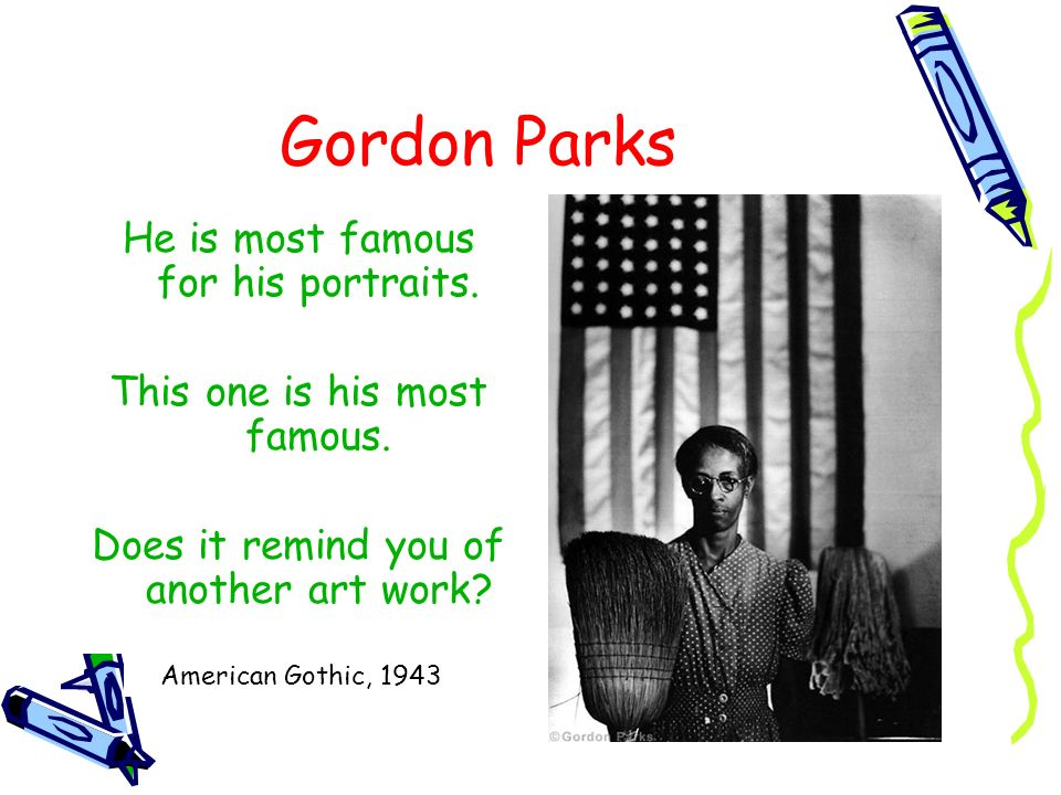 Gordon Parks He is most famous for his portraits.