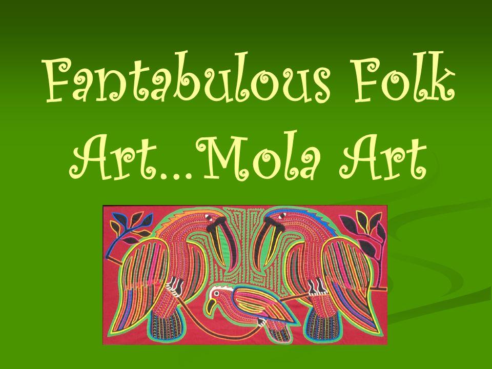 Fantabulous Folk Art…Mola Art