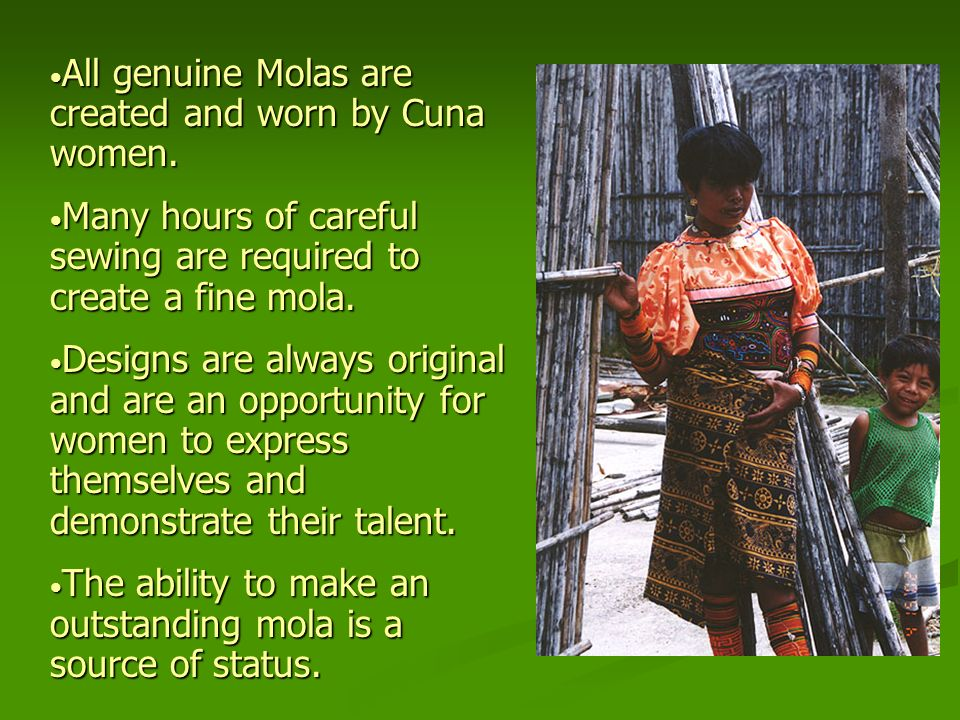 All genuine Molas are created and worn by Cuna women.