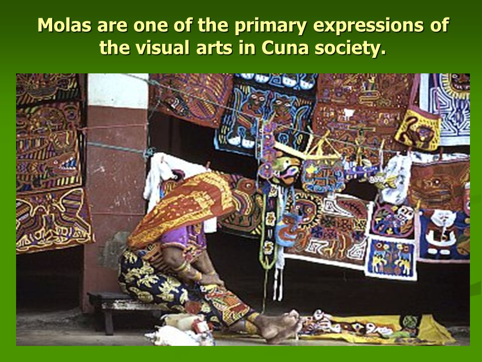 Molas are one of the primary expressions of the visual arts in Cuna society.