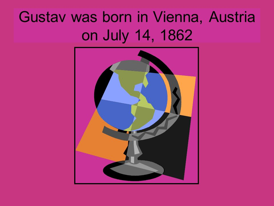 Gustav was born in Vienna, Austria on July 14, 1862