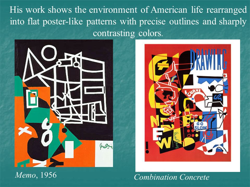 His work shows the environment of American life rearranged into flat poster-like patterns with precise outlines and sharply contrasting colors.
