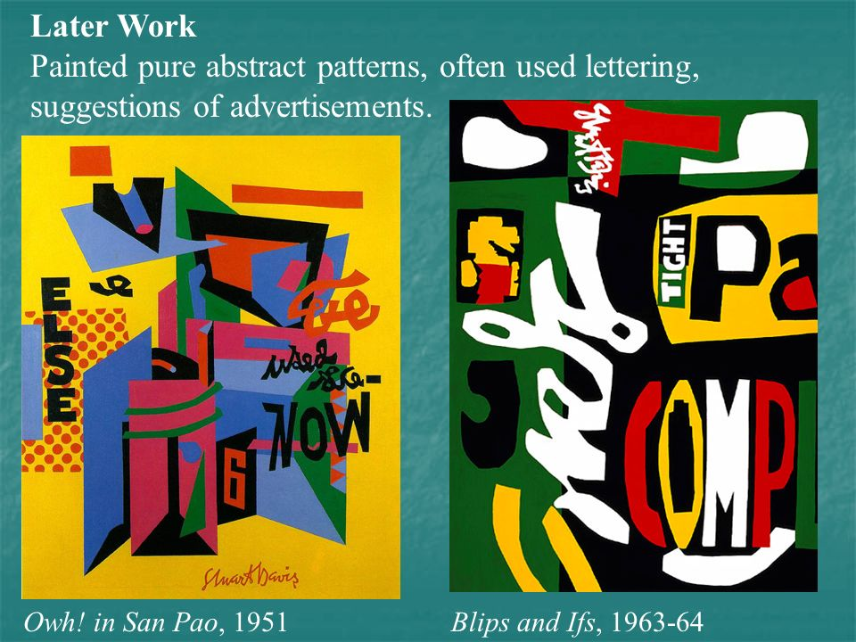 Later Work Painted pure abstract patterns, often used lettering, suggestions of advertisements. Owh! in San Pao,