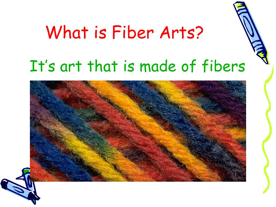 It's art that is made of fibers