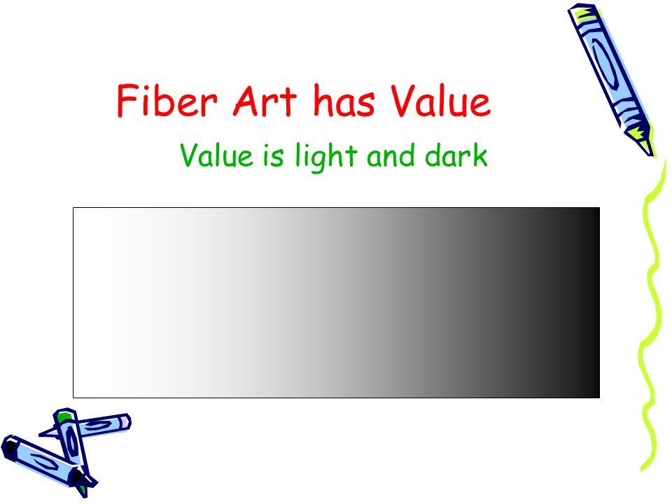 Fiber Art has Value Value is light and dark