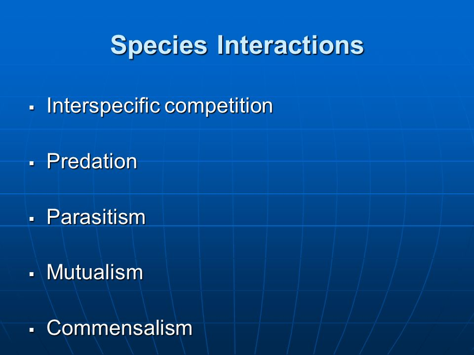 Species Interactions Interspecific competition Predation Parasitism