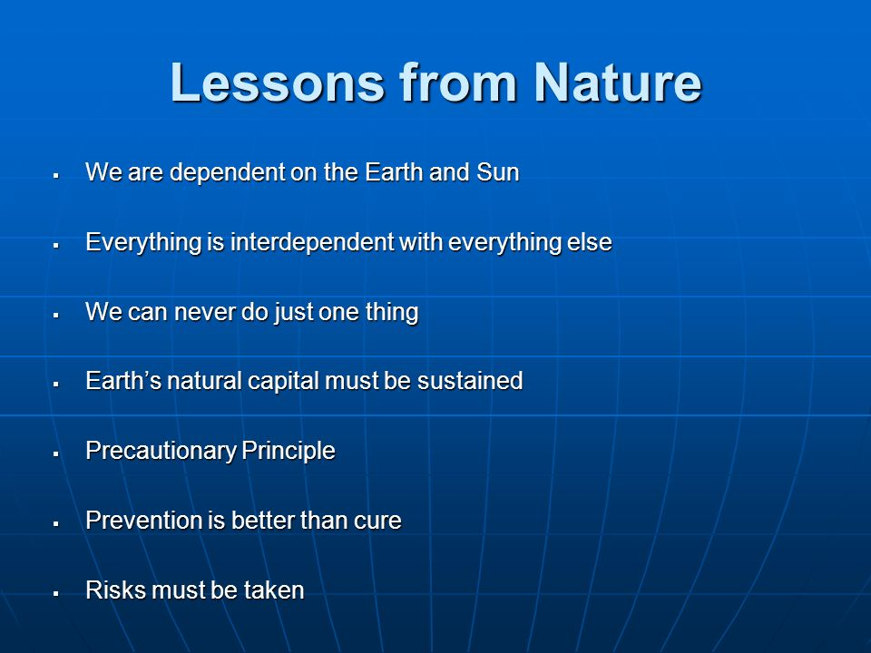 Lessons from Nature We are dependent on the Earth and Sun