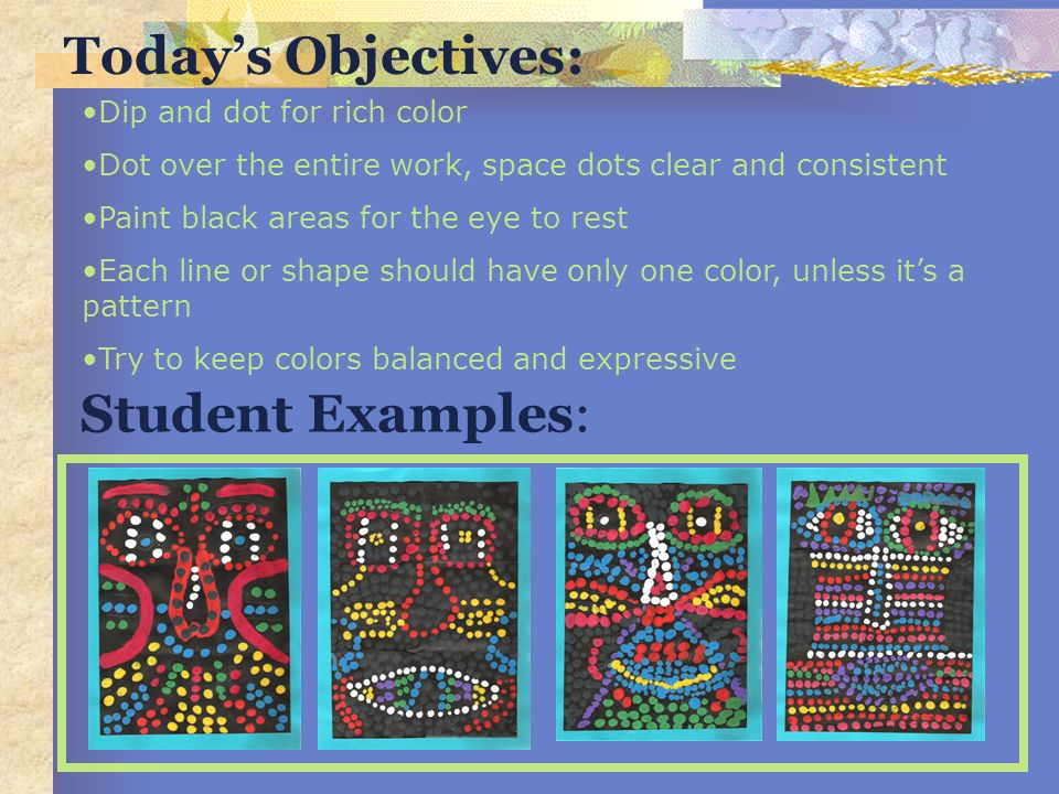 Today's Objectives: Student Examples: Dip and dot for rich color