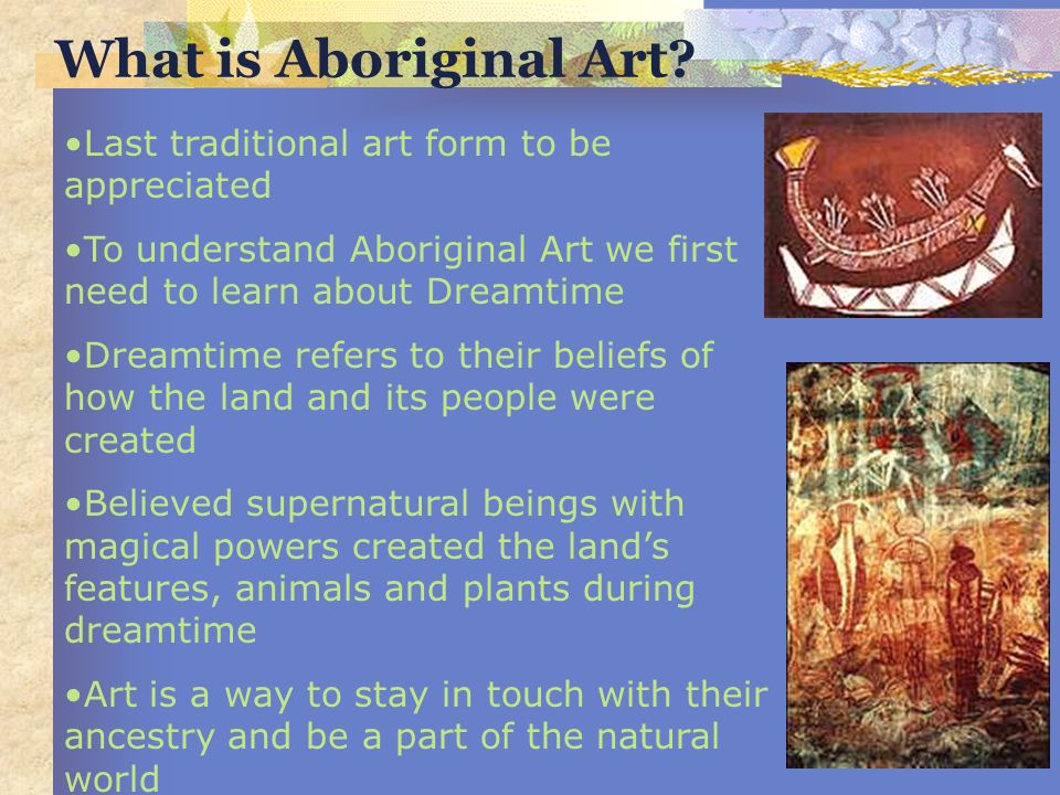 What is Aboriginal Art Last traditional art form to be appreciated