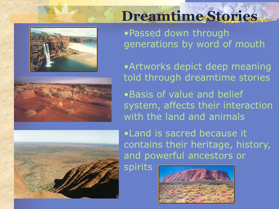 Dreamtime Stories Passed down through generations by word of mouth