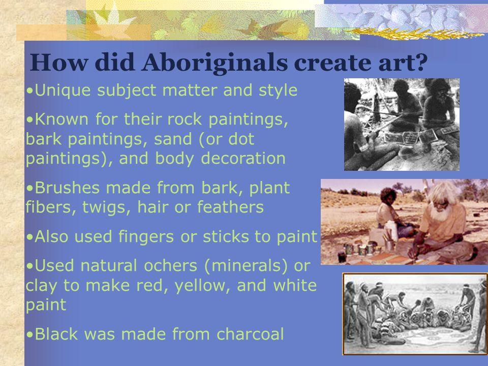 How did Aboriginals create art
