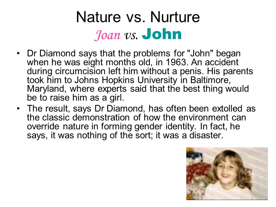 Nature vs. Nurture Joan vs. John