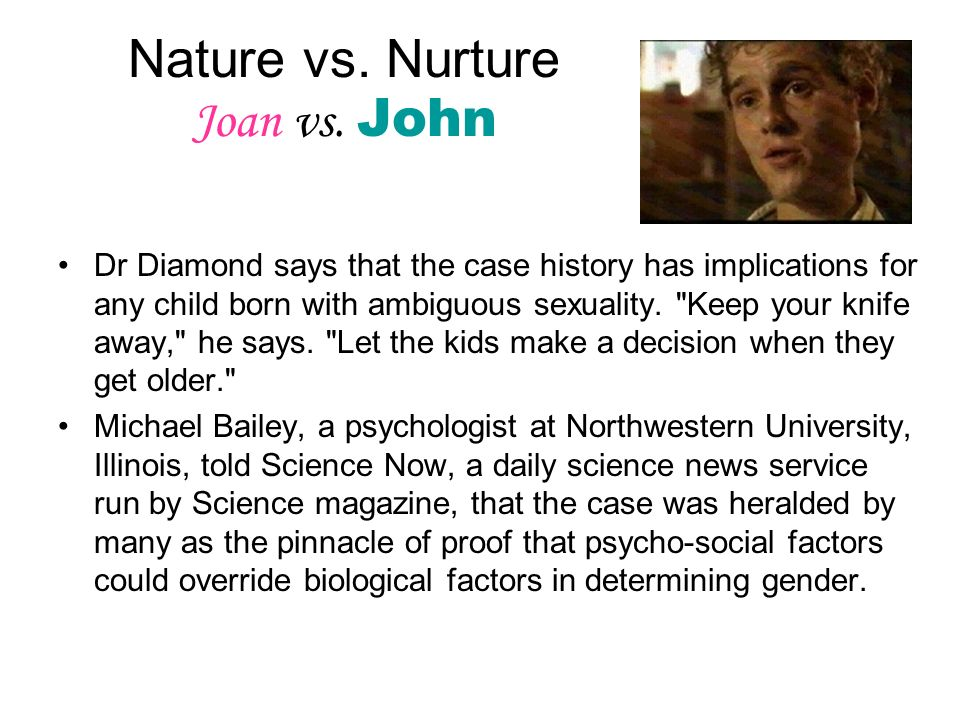 nature vs nurture homosexuals Homosexuality: nature or nurture ryan d johnson april 30, 2003 in recent decades, many hotly debated topics have come under the scrutiny of sociobiologists, trying to determine their causation and origins.