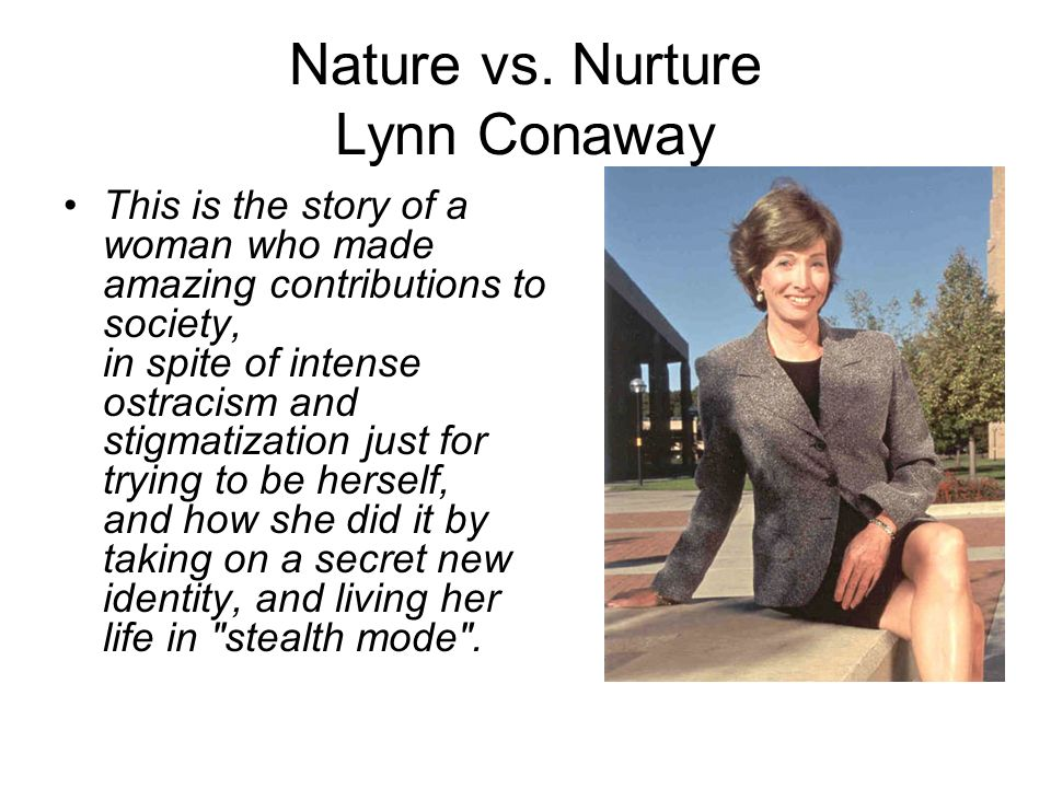 Nature vs. Nurture Lynn Conaway