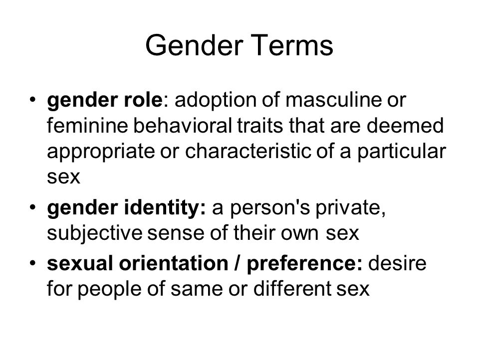 Gender Terms gender role: adoption of masculine or feminine behavioral traits that are deemed appropriate or characteristic of a particular sex.