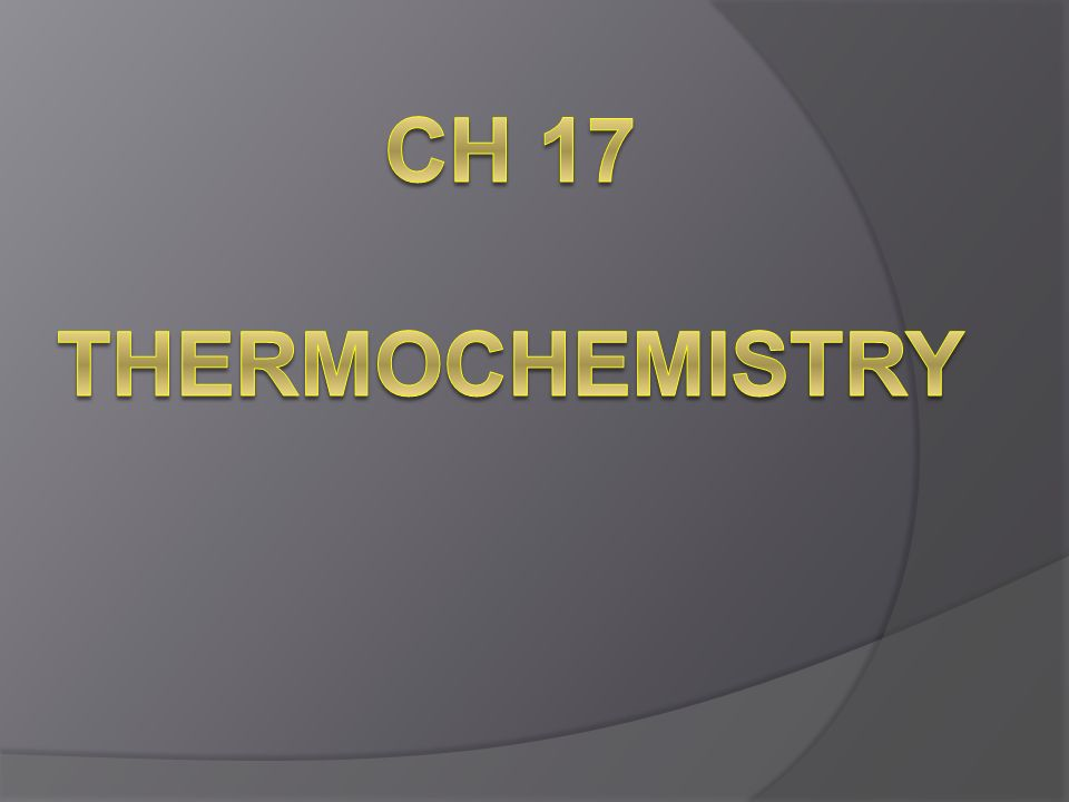 Ch 17 Thermochemistry