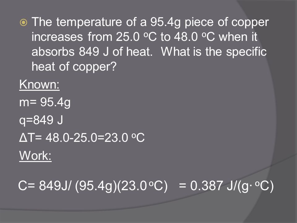 C= 849J/ (95.4g)(23.0 oC) = 0.387 J/(g· oC)