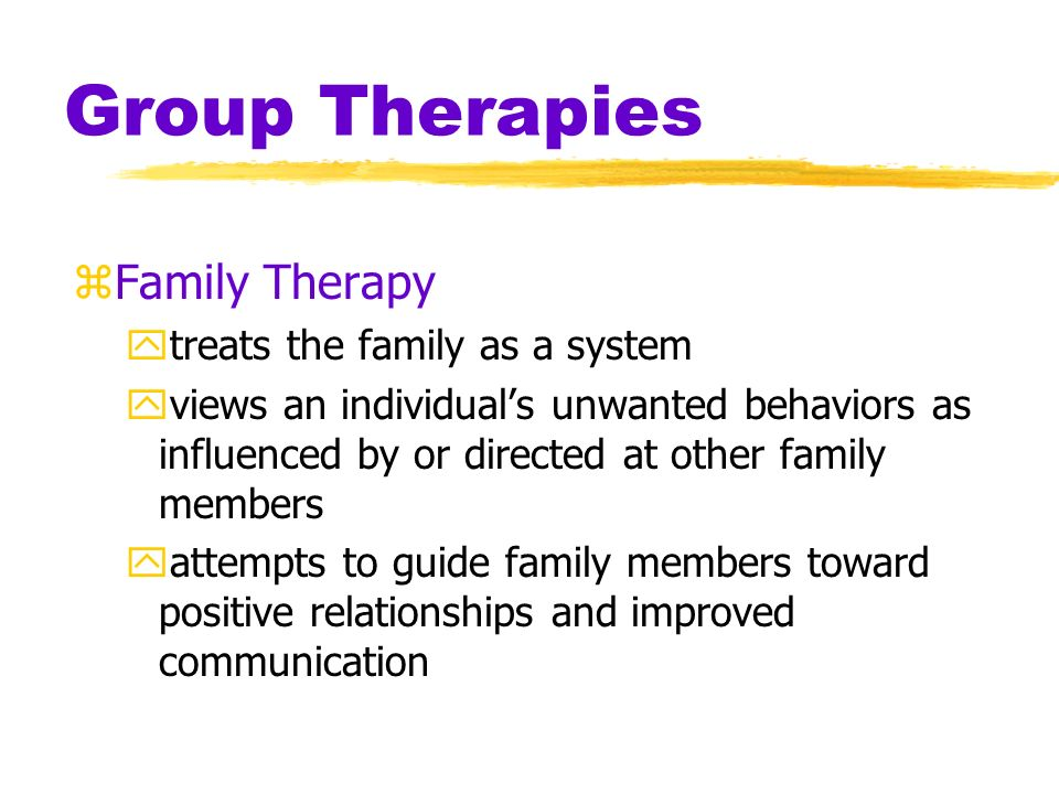 Group Therapies Family Therapy treats the family as a system
